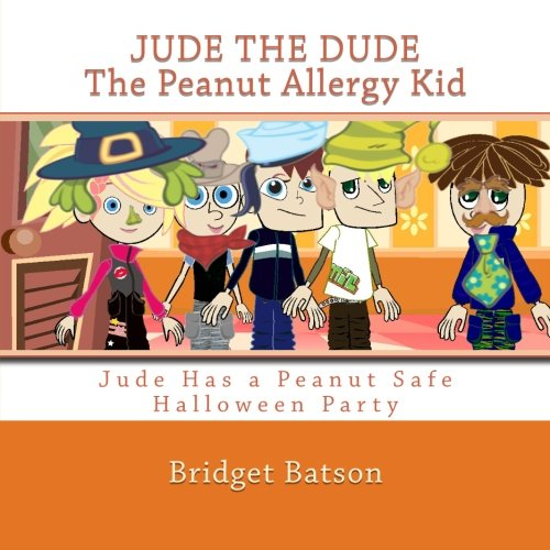 (Jude the Dude: The Peanut Allergy Kid - Jude Has A Halloween Party: Jude Learns About Milk and Cheese)