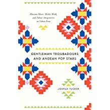 Gentleman Troubadours and Andean Pop Stars: Huayno Music, Media Work, and Ethnic Imaginaries in Urban Peru (Chicago Studies in Ethnomusicology)