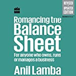 Romancing the Balance Sheet: For Anyone Who Owns, Runs or Manages a Business | Anil Lamba