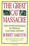 The Great Cat Massacre: And Other Episodes in French Cultural History (Vintage)