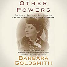 Other Powers: The Age of Suffrage, Spiritualism, and the Scandalous Victoria Woodhull Audiobook by Barbara Goldsmith Narrated by Margaret Daly