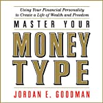 Master Your Money Type: Using Your Financial Personality to Create a Life of Wealth and Freedom | Jordan E. Goodman
