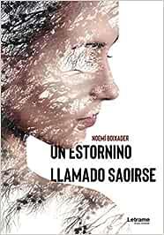 Un estornino llamado Saoirse: 1 (Novela)