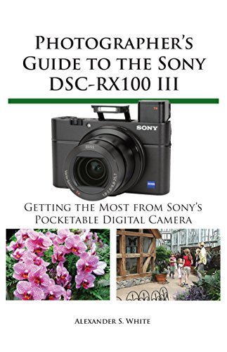 Photographer's Guide to the Sony DSC-RX100 III: Getting the Most from Sony's Pocketable Digital ()