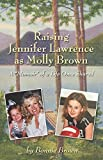 Raising Jennifer Lawrence as Molly Brown: A 'Momoir' of a Life Once Shared
