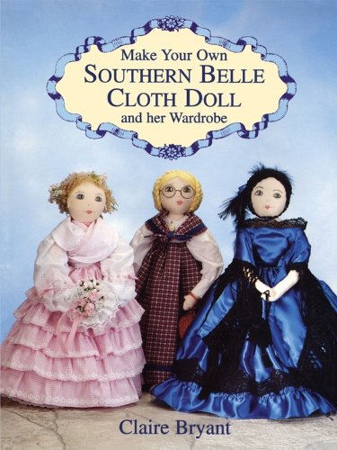 Make Your Own Southern Belle Cloth Doll and Her Wardrobe -