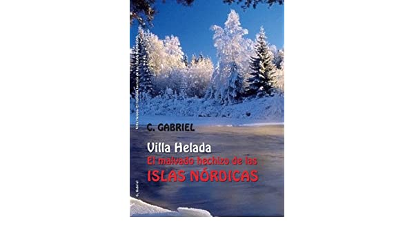 Villa Helada, el malvado hechizo de las Islas Nórdicas (Spanish Edition) - Kindle edition by C. Gabriel Pérez. Literature & Fiction Kindle eBooks ...