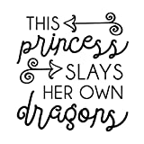 This Princess Slays Her Own Dragons Quote - Small, Black - Vinyl Wall Art Decal for Homes, Offices, Kids Rooms, Nurseries, Schools, High Schools, Colleges, Universities
