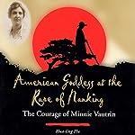 American Goddess at the Rape of Nanking: The Courage of Minnie Vautrin | Hua-ling Hu