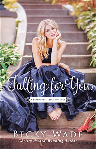 Falling for You (A Bradford Sisters Romance Book #2) by [Wade, Becky]