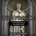 The Prince: A Political Strategy of Niccolo Machiavelli | Niccolo Machiavelli