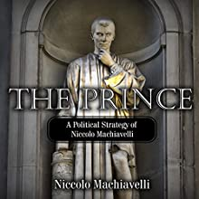 The Prince: A Political Strategy of Niccolo Machiavelli Audiobook by Niccolo Machiavelli Narrated by Carson Beck
