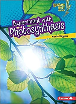 Experiment With Photosynthesis (Lightning Bolt Books) (Lightning Bolt Books Plant Experiments) by Nadia Higgins (2015-01-01)