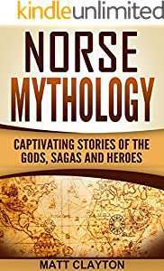 Norse Mythology: Captivating Stories of the Gods, Sagas and Heroes (Norse Mythology - Egyptian Mythology - Greek Mythology Book 1)
