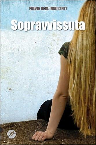 Sopravvissuta: Amazon.it: Degl'Innocenti, Fulvia: Libri