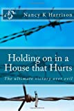 Holding on in a House That Hurts, Nancy Harrison, 1477406530