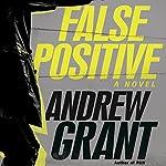 False Positive: A Novel | Andrew Grant