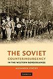 The Soviet Counterinsurgency in the Western Borderlands, Alexander Statiev, 1107616476