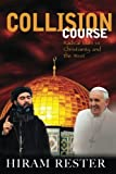 Collision Course Radical Islam vs Christianity and the West