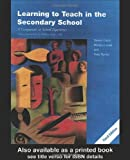Learning to Teach in the Secondary School : A Companion to School Experience, Susan Capel, Marilyn Leask, Tony Turner, 0415259762
