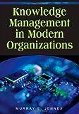 Knowledge Management in Modern Organizations, Murray E. Jennex, 1599042614