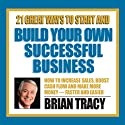 21 Great Ways to Start and Build Your Own Successful Business Speech by Brian Tracy Narrated by Brian Tracy