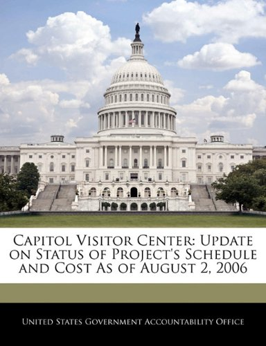 Download Capitol Visitor Center: Update on Status of Project's Schedule and Cost As of August 2, 2006 pdf epub