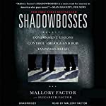 Shadowbosses: Government Unions Control America and Rob Taxpayers Blind | Mallory Factor,Elizabeth Factor (contributor)