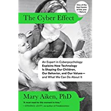 The Cyber Effect: An Expert in Cyberpsychology Explains How Technology Is Shaping Our Children, Our Behavior, and Our Values--and What We Can Do About It
