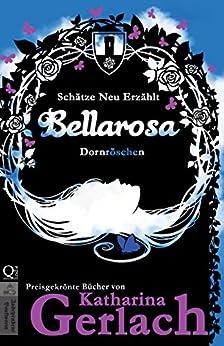 Bellarosa: Dornröschen (Schätze Neu Erzählt 6) (German Edition) by [Gerlach, Katharina]