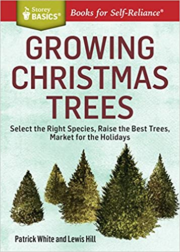 growing christmas trees select the right species raise the best trees market for the holidays a storey basics title patrick white - Amazon Christmas Trees