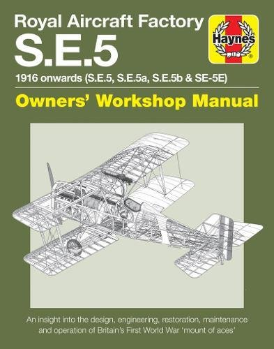Royal Aircraft Factory S.E.5: 1916 onwards (S.E.5, S.E.5a, S.E.5b, S.E.5E) (Owners' Workshop Manual)
