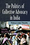 The Politics of Collective Advocacy in India : Tools and Traps, Deo, Nandini and McDuie-Ra, Duncan, 1565493273