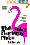 What Makes Flamingos Pink?: A Colorfu...