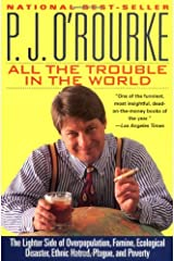 All the Trouble in the World: The Lighter Side of Overpopulation, Famine, Ecological Disaster, Ethnic Hatred, Plague, and Poverty Paperback