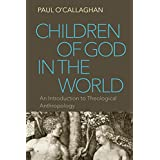 Children of God in the World   An Introduction to Theological Anthropology