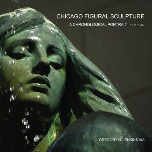 Read Online Chicago Figural Sculpture: A Chronological Portrait  1871-1923 PDF