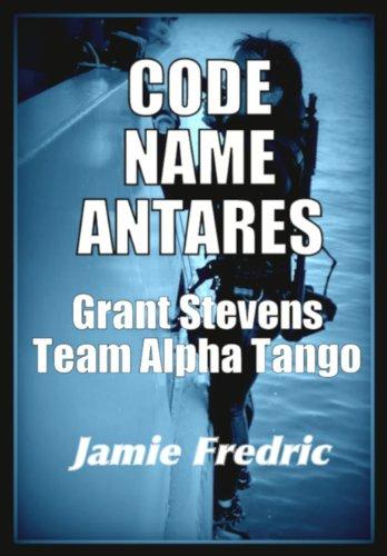 Code Name Antares (Navy SEAL Grant Stevens Book 7)