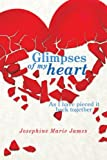 Glimpses of My Heart, Josephine Marie James, 1463445415