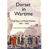 Dorset in Wartime: v. 15: The Diary of Phyllis Walther 1941-1942