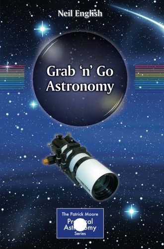 Grab 'n' Go Astronomy (The Patrick Moore Practical Astronomy Series)