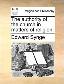 Book The authority of the church in matters of religion. by Edward Synge (2010-05-29)