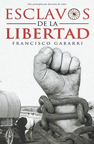 Esclavos de la Libertad (Spanish Edition) [Francisco Gabarri Jimenez] (Tapa Blanda)