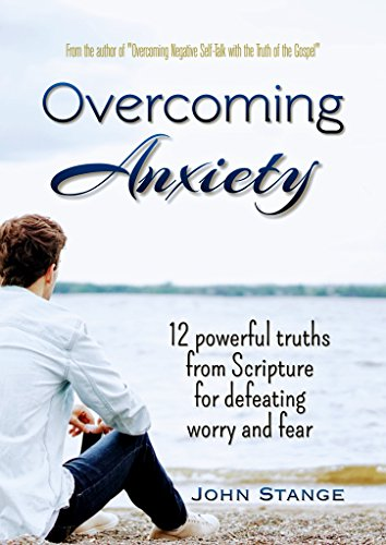 Overcoming Anxiety: 12 Powerful Truths from Scripture for Defeating Worry and Fear (Spiritual Growth by John Stange Book 6) by [Stange, John]