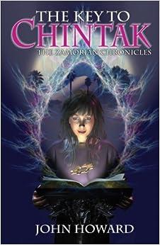 The Key to Chintak: Children's Edition: The Zamorian Chronicles by John Howard (2005-05-23)