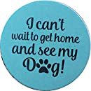 """I Can't Wait To Get Home And See My Dog Car Auto Coaster Absorbent Stone 2.5"""" Cup Holder"""