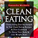 Clean Eating: Clean Eating Diet Re-charged Audiobook by Samantha Michaels Narrated by Caroline Miller