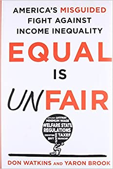 Equal Is Unfair: America's Misguided Fight Against Income Inequality