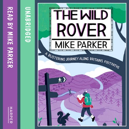 The Wild Rover: A Blistering Journey Along Britain's Footpaths by HarperCollins Publishers Limited