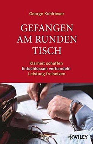 Gefangen am runden Tisch: Klarheit schaffen, entschlossen verhandeln, Leistung freisetzen Gebundenes Buch – 5. März 2008 George Kohlrieser Almuth Braun Wiley-VCH 3527503498